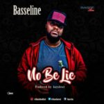 AUDIO+VIDEO: Basseline – No Be Lie