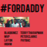 BlaqBonez – For Daddy ft. Terry Tha Rapman, Paybac, MVP, Peter Clarke, HighM & Laycon