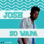 Josh – So Wapa