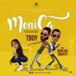TBoy – Monica ft. Duncan Mighty