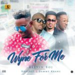 Kelvin Boj – Wyne For Me ft. Bracket & Dammy Krane [New Video]