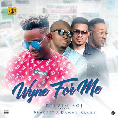 [MUSIC]: Kelvin Boj – Wyne For Me (ft. Bracket & Dammy Krane)
