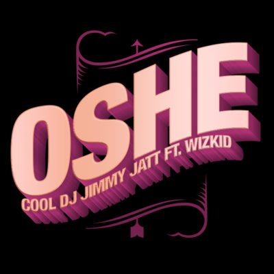 Music: DJ Jimmy Jatt – Oshe ft. Wizkid