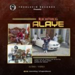 VIDEO + AUDIO: Richthug – Alaye (Prod. By Young Jonn)