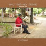 AUDIO+VIDEO: Systemat – Only God Dey Judge