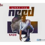 RAZZ – What You Need (Prod. Jaypaulbeatz)