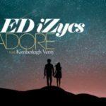 VIDEO: ED iZycs – Adore