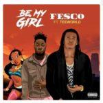 Fesco – Be My Girl ft. Tee World