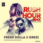 Fresh Dolla – Rush Hour (Remix) ft. Orezi