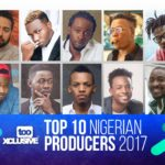 TOP 10 NIGERIAN PRODUCERS OF 2017