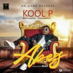 VIDEO+AUDIO: Kool P – ABEG