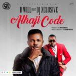 AUDIO+VIDEO: D Will – Alhaji Code ft. DJ Xclusive