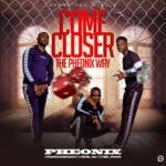 The Phoenix Way – Come Closer