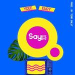 Ycee – Say Bye Bye ft. Eugy [New Song]