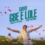 AUDIO+VIDEO: Dayo – Gbe E Lole