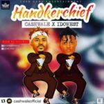 AUDIO+VIDEO: Cashwale – Handkerchief ft. Idowest