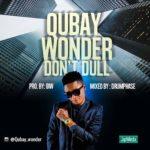 Qubay Wonder – Don't Dull (Prod. Oiw)
