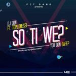 DJ Don – So Ti We? (You Don Baff) ft. Topilomessi