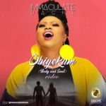 Immaculate Dache – Obiyekum (Body & Soul) [New Video]