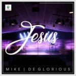 AUDIO+VIDEO: Mike & Deglorious – Jesus