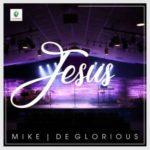 AUDIO+VIDEO: Mike & Deglorious – Jesus