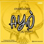 AUDIO | VIRAL VIDEO: Oyinkanade – Ayo (My Prayer)