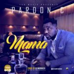 AUDIO+LYRIC VIDEO: Pardon C – Mama
