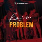 Reminisce – Problem [New Song]