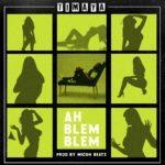 PREMIERE: Timaya – Ah Blem Blem [New Song]