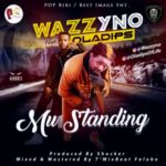 Wazzyno – Mu Standing ft. Oladips