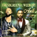 Fresh Green – Asili (Gossip) ft. Wizboyy  (Prod. By Mr Tee)