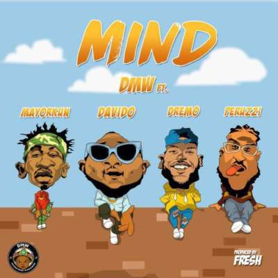 Music: DMW – Mind ft. Davido, Peruzzi, Dremo & Mayorkun [New Song]