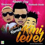Klever Jay  – Kini Level (Remix) ft. Reminisce & Reekado Banks [New Song]