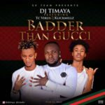 DJ Timaya – Badder Than Gucci ft. TC Virus & Klickmillz