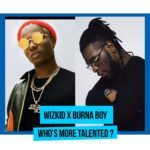 Burna Boy Or Wizkid…Who Is More Talented?