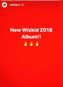 wizkid album 2018 Starboy Wizkid Set To Release New Album 2018 02 02 PHOTO 00001003 217x300