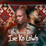 VIDEO   AUDIO: ConA'Stone x 9ice – Ise Ko Lowo ( Directed by Stanz.)