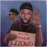 Dremo – Izzokay f. Mayorkun [New Song]