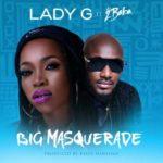 Lady G – Big Masquerade ft. 2Baba