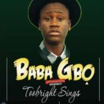 Toobright Sings – Baba Gbo