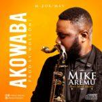 Mike Aremu – Akowaba ft. Mike Abdul