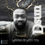 D-Sun – Wanna Be With You ft. Rex T