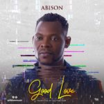 Abison – Good Love (Prod By Masterkraft)