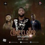 Hycienth – Come Closer ft. Oritsefemi & FlexB