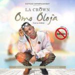 La Crown – Omo Oloja (Prod by Antras)