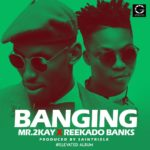 Mr. 2kay – Banging ft. Reekado Banks [New Song]