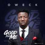 Oweck – Good For Me (Prod by Password)