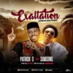 Exaltation – Patrick C ft. Samsong (Prod. By Mr. Tee)
