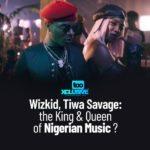 Wizkid, Tiwa Savage: The King & Queen Of Nigerian Music?