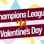 Champions League vs Valentine's Day